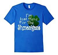 Saint Patrick S Day I M Just Here For The Shenanigans Shirt Royal Blue