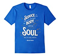 Seduce My Mind Classic Love Quote Valentines Day T Shirt Royal Blue