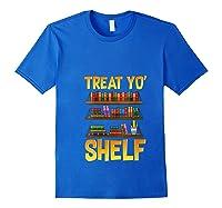 Book Gift Shirt Funny Reading Lover Librarian Treat Yo Shelf T Shirt Royal Blue