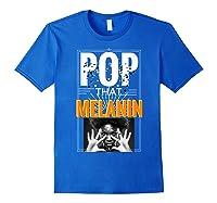 Pop That Melanin Black Girl Magic Melanin Shirts Royal Blue