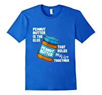 Peanut Butter Is The Glue That Hold My Life Together Shirt Royal Blue