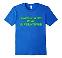Common Sense Is My Superpower T Shirt Royal Blue