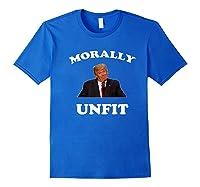 Morally Un To Be President Anti Trump Impeach Trump Premium T Shirt Royal Blue