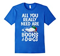 All You Really Need Are Books Dogs T Shirt Royal Blue