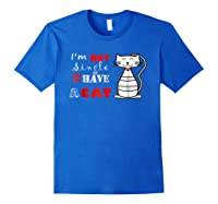 I M Not Single I Have A Cat T Shirt Cute Funny Cat T Royal Blue