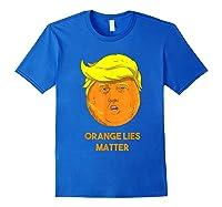 Orange Lies Matter Anti Trump Impeach Political Potus T Shirt Royal Blue