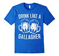 Drink Like A Gallagher T Shirt Saint Patrick Day Gift Royal Blue