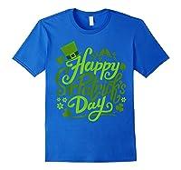 Happy St Patrick S Day T Shirt Funny Saint Patricks Gifts Royal Blue