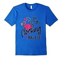 Flamingo Bachelorette - I'm Getting Flocking Married Tank Top Shirts Royal Blue