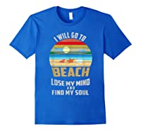 I Will Go To Beach To Lose My Mind And Find My Soul T Shirt Royal Blue