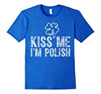 Kiss Me I M Polish T Shirt Saint Patrick Day Gift Shirt Royal Blue