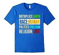 Birthplace Earth Race Human Politics Freedom Love T Shirt Royal Blue