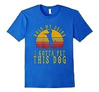 Hold My Drink I Gotta Pet This Dog Shirt T Shirt Royal Blue