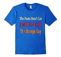 The Facts Don T Lie Impeach The Orange Guy Antitrump T Shirt Royal Blue