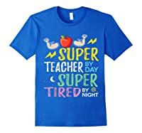 Super Tea By Day Super Tired By Night Cute Gift T-shirt Royal Blue