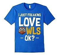 I Just Freaking Love Owls Ok Funny Animal Bird Lover Kawaii T Shirt Royal Blue