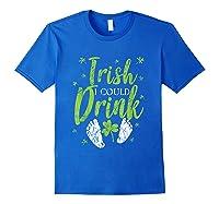 Irish I Could Drink Saint Patricks Day T Shirt Green Royal Blue