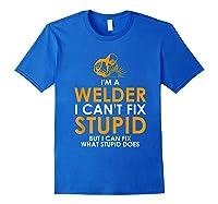 I Am A Welder I Cannot Fix Stupid - T-shirt Royal Blue