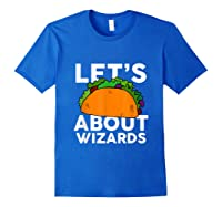 Let's Taco About Wizards T-shirt Halloween Costume Shirt T-shirt Royal Blue