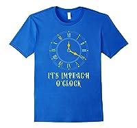 It S Impeach O Clock Funny Anti Donald Trump T Shirt Royal Blue