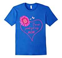 I Wear Pink For My Mom Daisy Flower Breast Cancer Awareness T Shirt Royal Blue