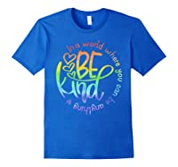 In World Where You Can Be Anything Be Kind Kindness Shirts Royal Blue