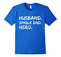 Funny Father Day Gift Husband Single Dad Hero Dad Papa Shirt Royal Blue