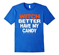 Witch Better Have My Candy T-shirt Funny Halloween Royal Blue