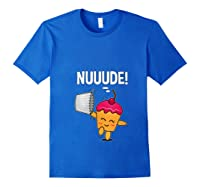 What Do You Call A Cupcake Without It S Wrapper Nude T Shirt Royal Blue