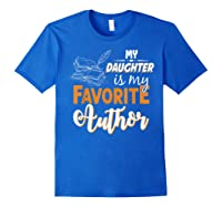 My Daughter Is My Favorite Author Gift Book Lovers Writer T Shirt Royal Blue