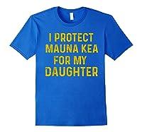 Protect Mauna Kea For My Daughter Kupuna Ku Kiai Shirts Royal Blue