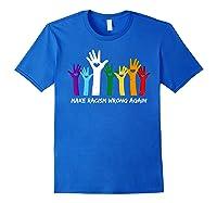 Make Racism Wrong Again T Shirt Anti Hate 86 45 Royal Blue
