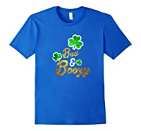 Bad Boozy Funny Saint Patricks Day Drinking T Shirt Royal Blue
