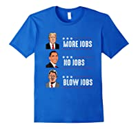 Trump More Jobs Obama No Jobs Clinton Blow Jobs Election T Shirt Royal Blue