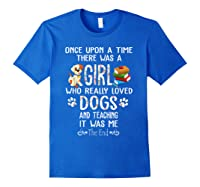 Once Upon A Time There Was A Girl Love Dogs Teaching Shirt T Shirt Royal Blue