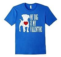My Dog Is My Valentine Single Love Life Gift Tee T Shirt Royal Blue