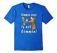 Common Sense Is Not Common Premium T Shirt Royal Blue