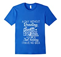 Reader Book Lover Gift A Day Without Reading T Shirt Royal Blue