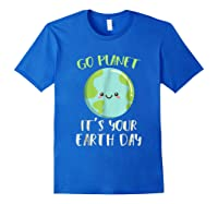 Go Planet It S Your Earth Day T Shirt Science March Royal Blue