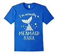 I M Actually A Mermaid Nana Funny Mother S Day Shirt Gift Royal Blue