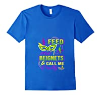 Feed Me Beignets And Call Me Pretty Mardi Gras Shirts Royal Blue