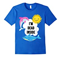 I'm Dead Inside Cheerful Dolphins And Sunshine Shirts Royal Blue