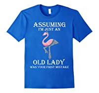 Assuming I'm Just An Old Lady Was Your First Mistake T-shirt Royal Blue