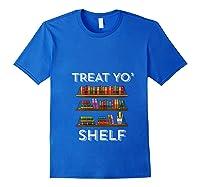 Treat Yo Shelf Shirt Funny Book Reading Lover Librarian Gift T Shirt Royal Blue