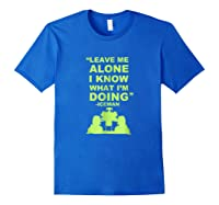 Leave Me Alone I Know What I M Doing Drummer T Shirt Royal Blue