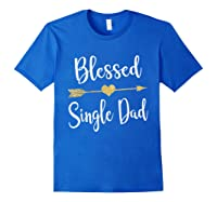 Funny Arrow Blessed Single Dad T Shirt Gift For Thanksgiving Royal Blue