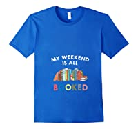 My Weekend Is All Booked Funny Reader Book Lover Writer T Shirt Royal Blue