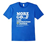 Funny Impeach Trump T Shirt More Golf Less Obstruction Royal Blue