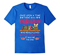There Was A Librarian Who Loved Books And Dogs Book Lover T Shirt Royal Blue