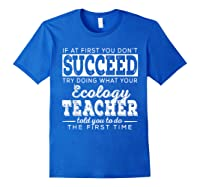 Best Ecology Science Tea Gifts First You Don T Succeed T Shirt Royal Blue